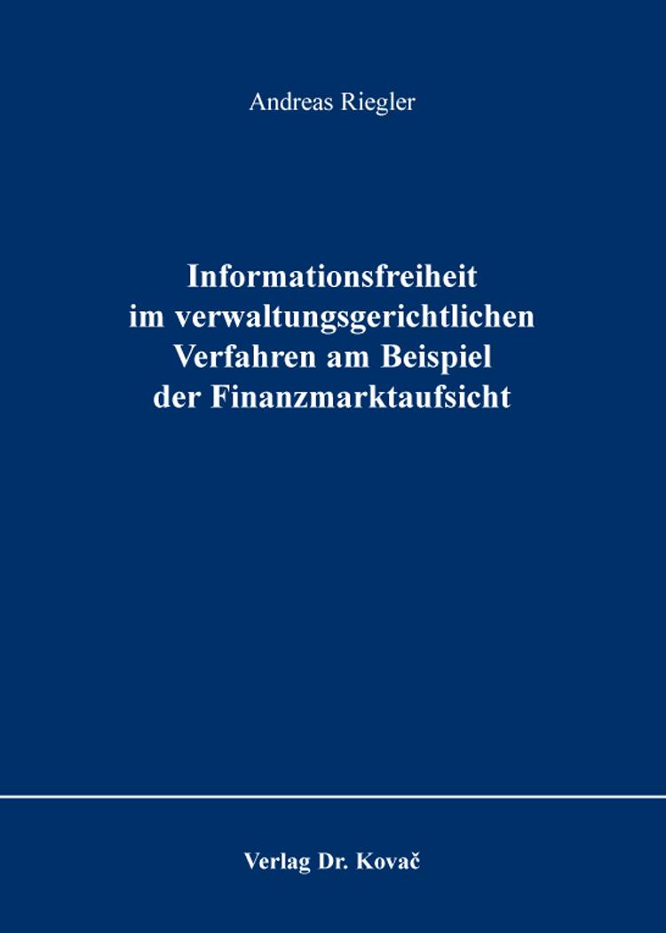 Cover: Informationsfreiheit im verwaltungsgerichtlichen Verfahren am Beispiel der Finanzmarktaufsicht