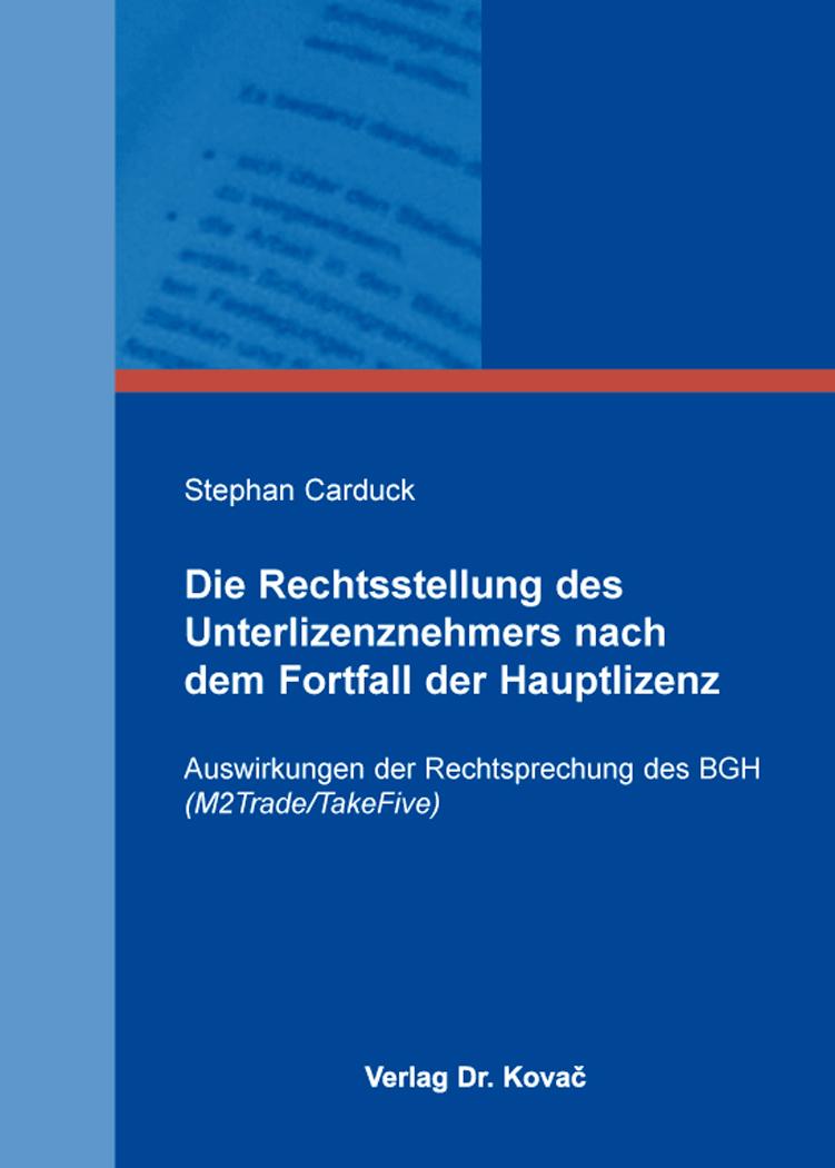 Cover: Die Rechtsstellung des Unterlizenznehmers nach dem Fortfall der Hauptlizenz