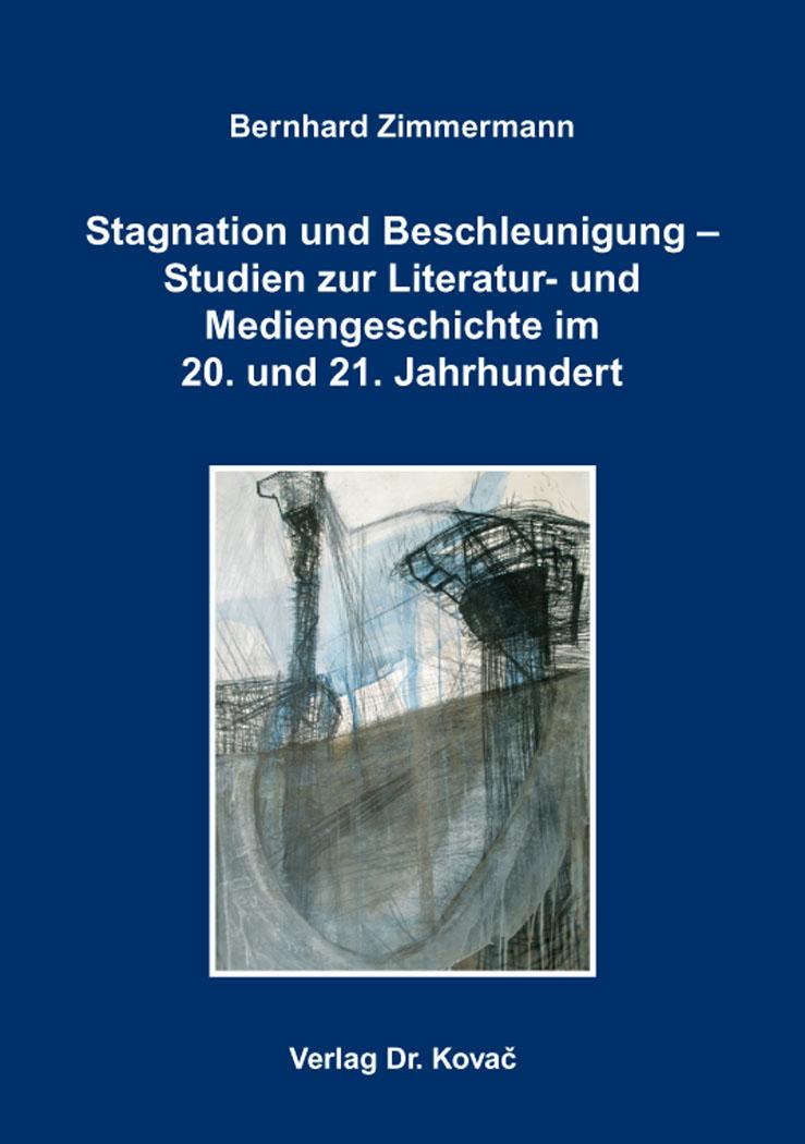 Cover: Stagnation und Beschleunigung – Studien zur Literatur- und Mediengeschichte im 20. und 21. Jahrhundert