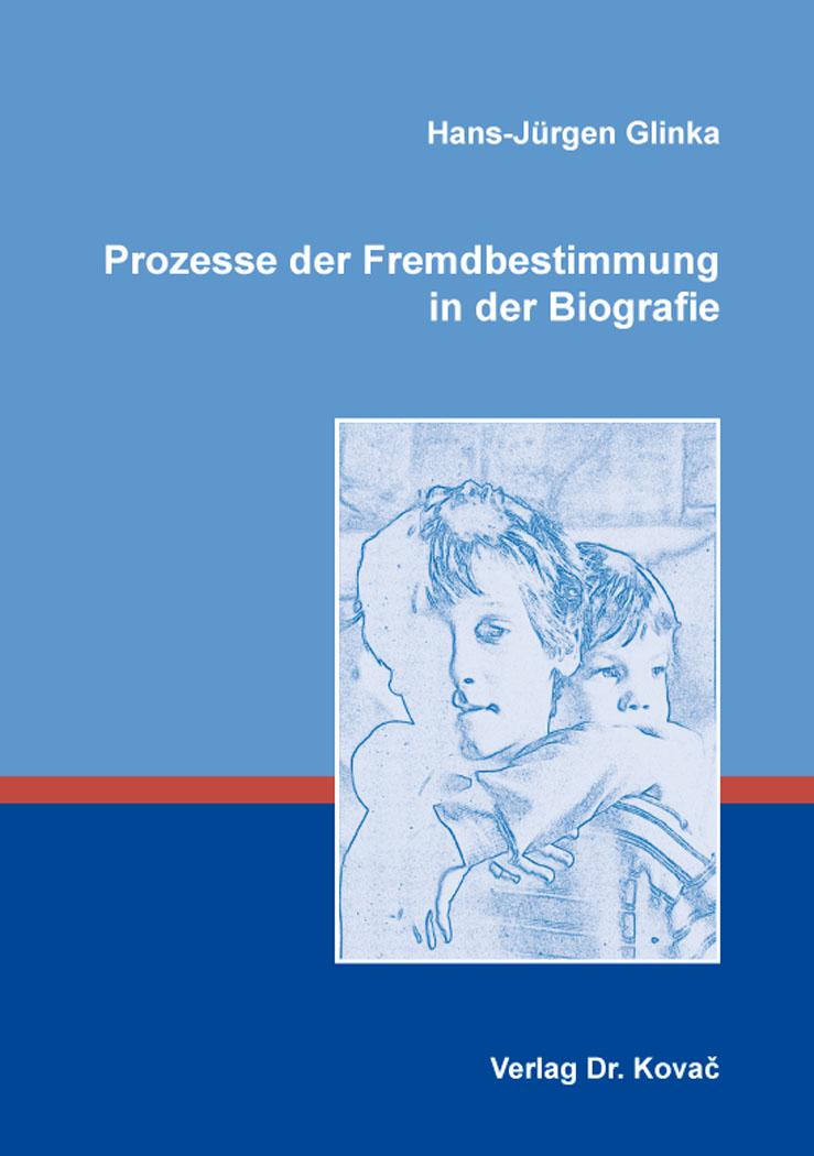 Cover: Prozesse der Fremdbestimmung in der Biografie