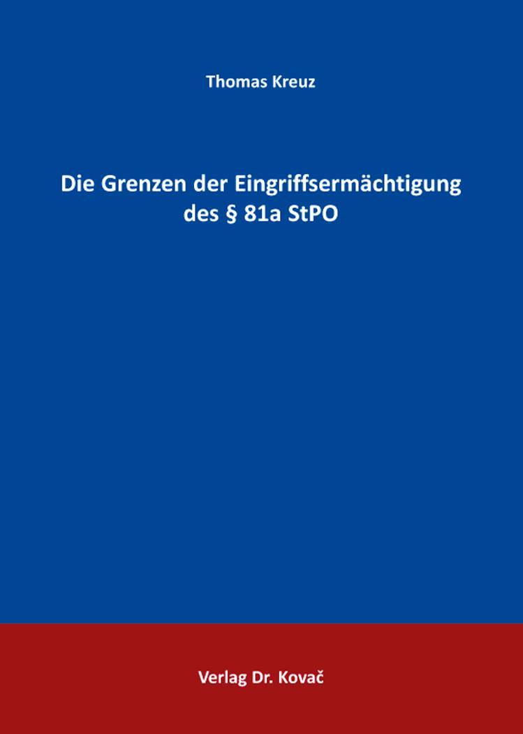 Cover: Die Grenzen der Eingriffsermächtigung des §81aStPO