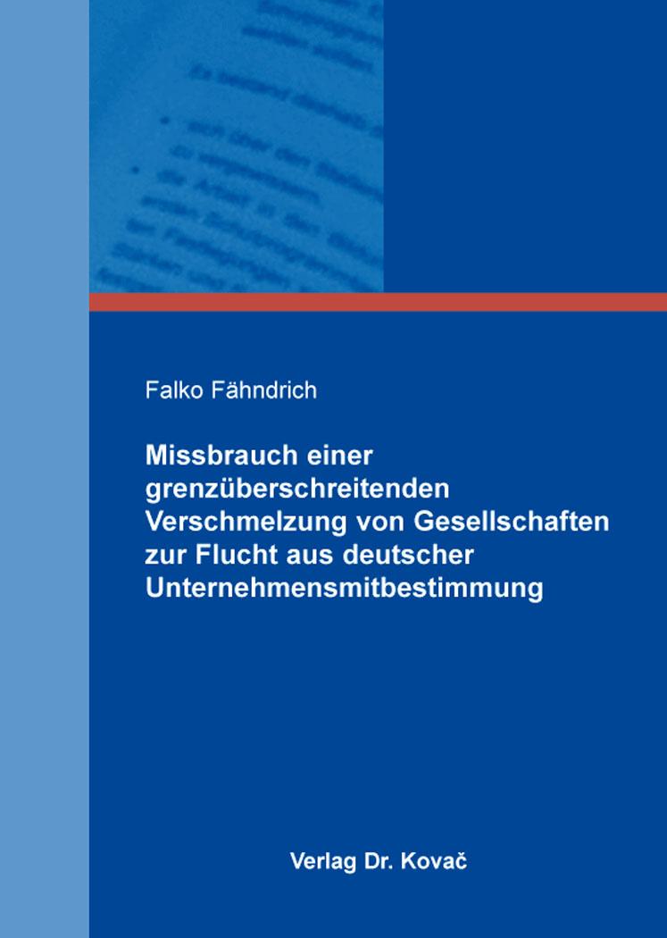 Cover: Missbrauch einer grenzüberschreitenden Verschmelzung von Gesellschaften zur Flucht aus deutscher Unternehmensmitbestimmung