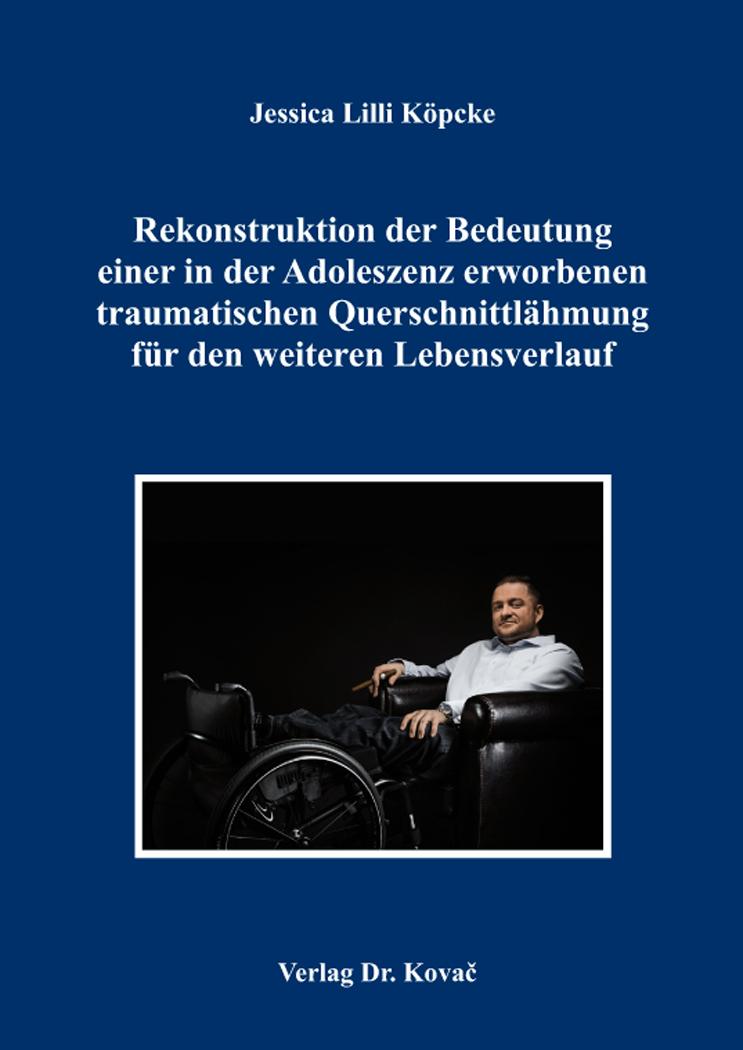Cover: Rekonstruktion der Bedeutung einer in der Adoleszenz erworbenen traumatischen Querschnittlähmung für den weiteren Lebensverlauf