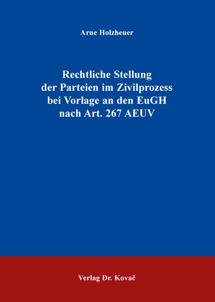 Cover: Rechtliche Stellung der Parteien im Zivilprozess bei Vorlage an den EuGH nach Art. 267 AEUV