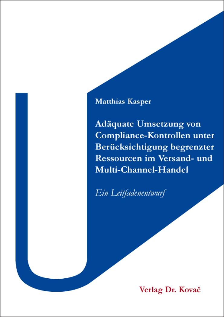 Cover: Adäquate Umsetzung von Compliance-Kontrollen unter Berücksichtigung begrenzter Ressourcen im Versand- und Multi-Channel-Handel