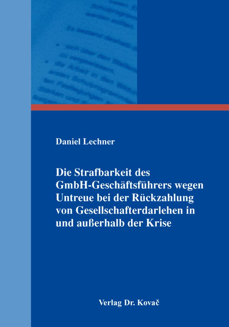 Cover: Die Strafbarkeit des GmbH-Geschäftsführers wegen Untreue bei der Rückzahlung von Gesellschafterdarlehen in und außerhalb der Krise