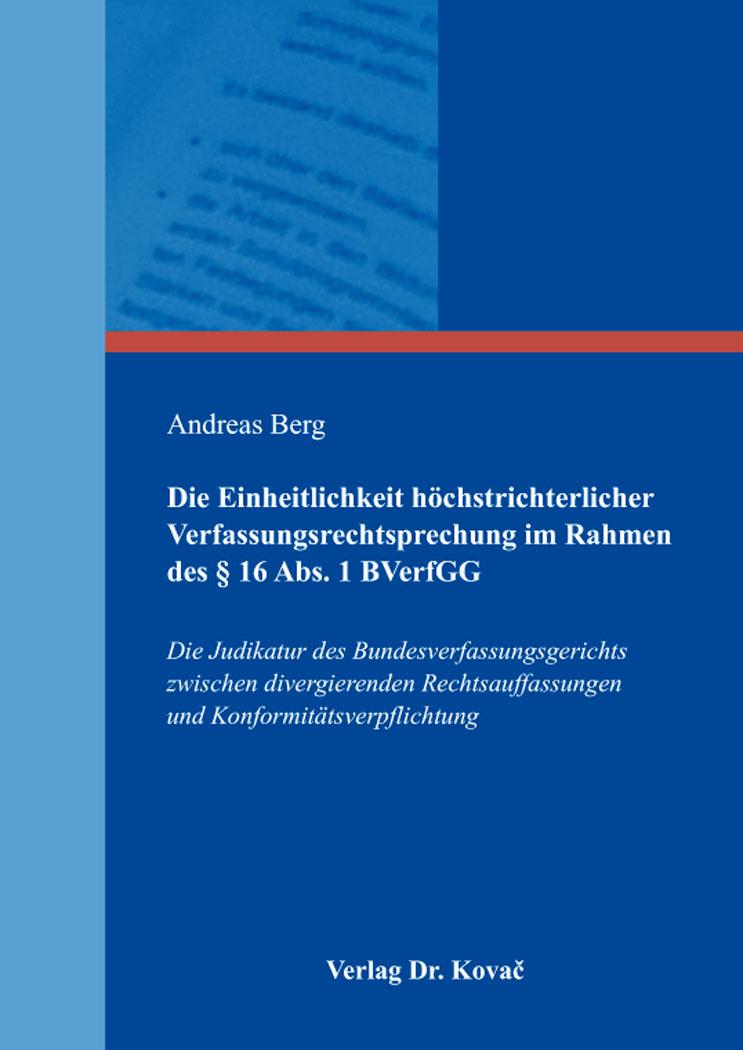 Cover: Die Einheitlichkeit höchstrichterlicher Verfassungsrechtsprechung im Rahmen des§16Abs.1BVerfGG