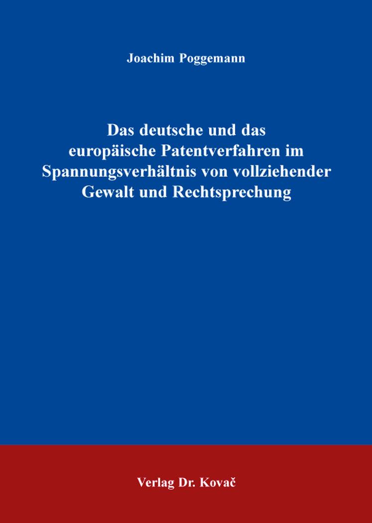 Cover: Das deutsche und das europäische Patentverfahren im Spannungsverhältnis von vollziehender Gewalt und Rechtsprechung