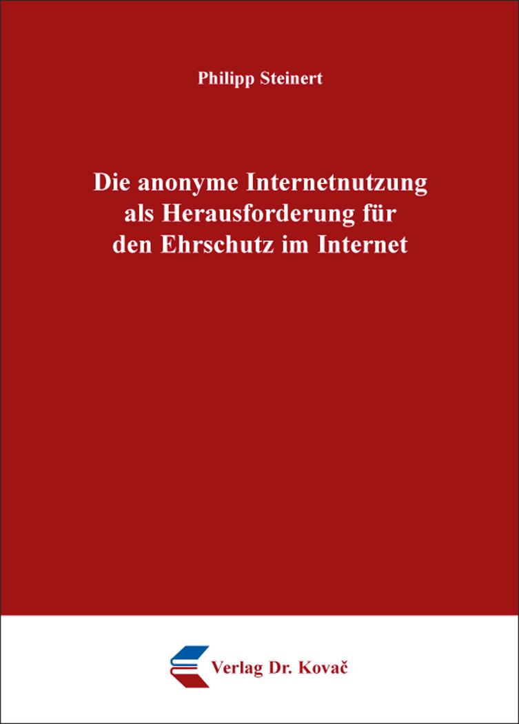 Cover: Die anonyme Internetnutzung als Herausforderung für den Ehrschutz im Internet