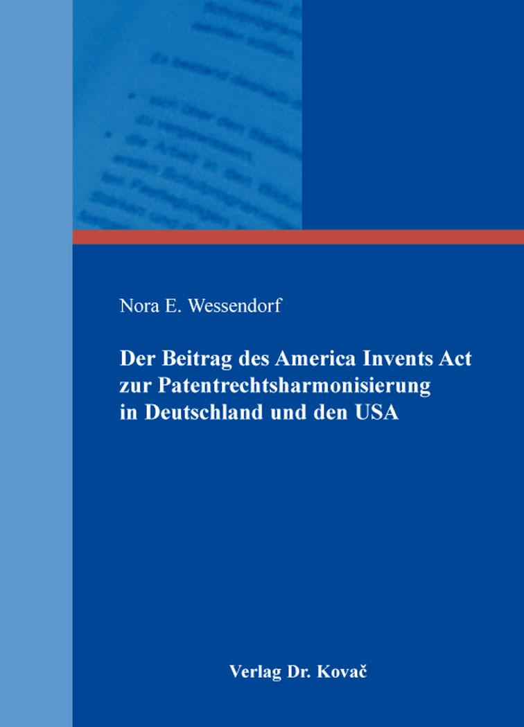 Cover: Der Beitrag des America Invents Act zur Patentrechtsharmonisierung in Deutschland und den USA