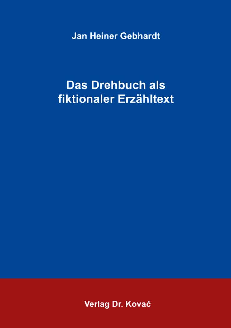 Cover: Das Drehbuch als fiktionaler Erzähltext