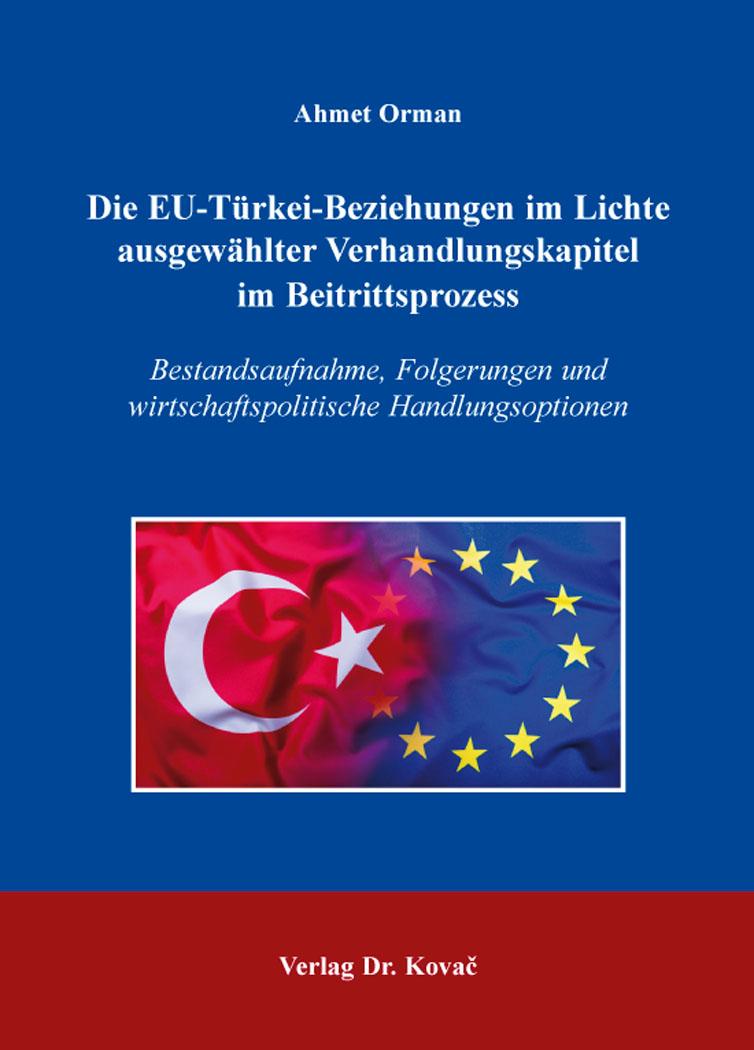 Cover: Die EU-Türkei-Beziehungen im Lichte ausgewählter Verhandlungskapitel im Beitrittsprozess
