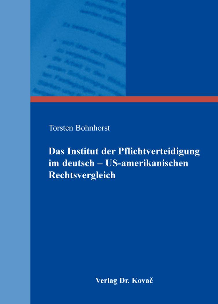 Cover: Das Institut der Pflichtverteidigung im deutsch – US-amerikanischen Rechtsvergleich