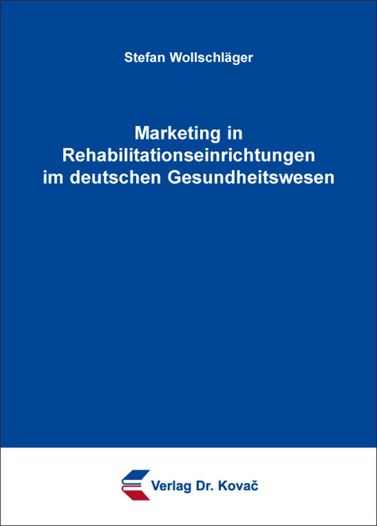 Cover: Marketing in Rehabilitationseinrichtungen im deutschen Gesundheitswesen