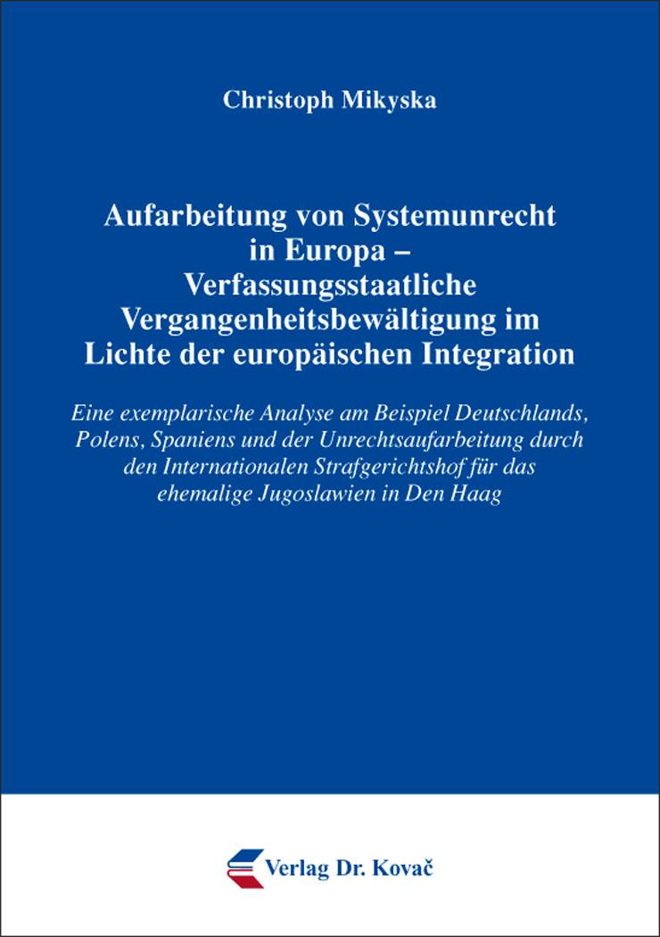 Cover: Aufarbeitung von Systemunrecht in Europa – Verfassungsstaatliche Vergangenheitsbewältigung im Lichte der europäischen Integration