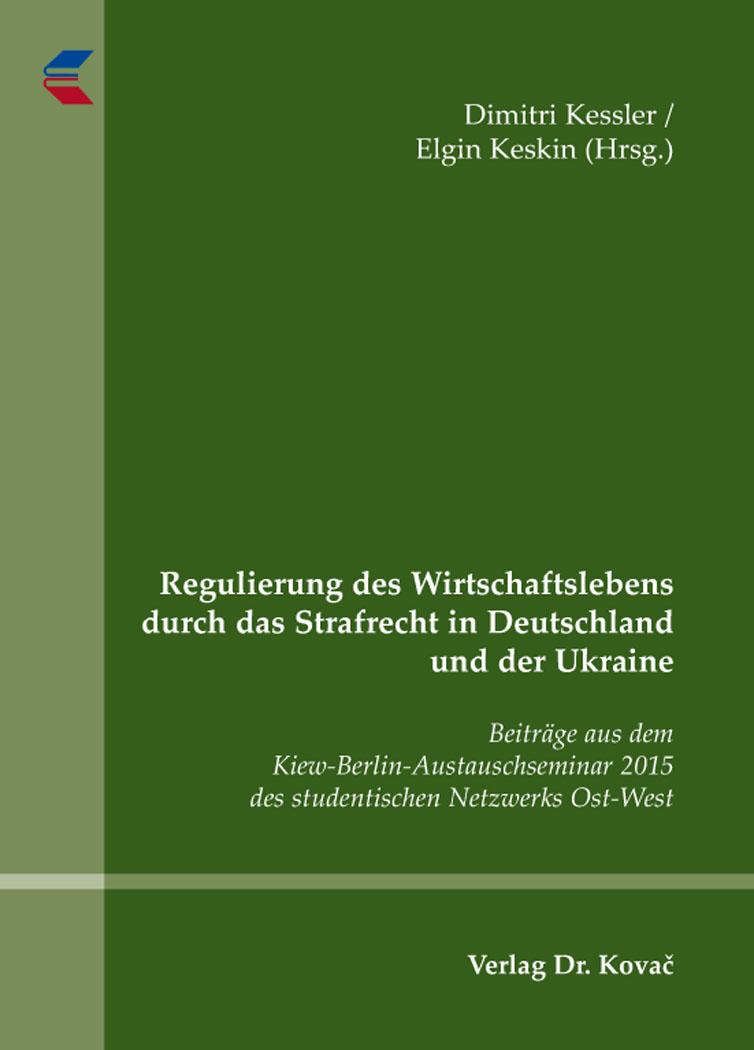 Cover: Regulierung des Wirtschaftslebens durch das Strafrecht in Deutschland und der Ukraine