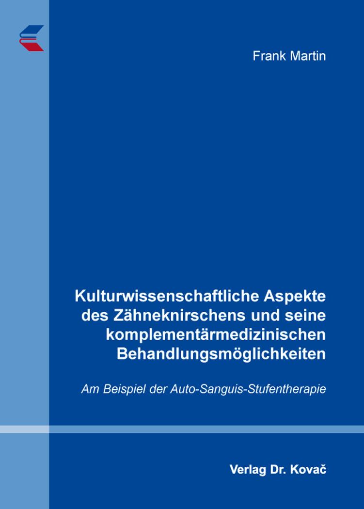 Cover: Kulturwissenschaftliche Aspekte des Zähneknirschens und seine komplementärmedizinischen Behandlungsmöglichkeiten