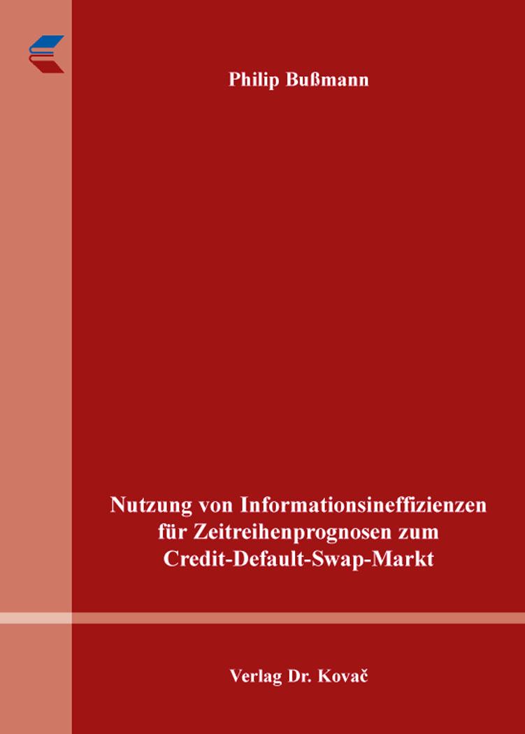 Cover: Nutzung von Informationsineffizienzen für Zeitreihenprognosen zum Credit-Default-Swap-Markt