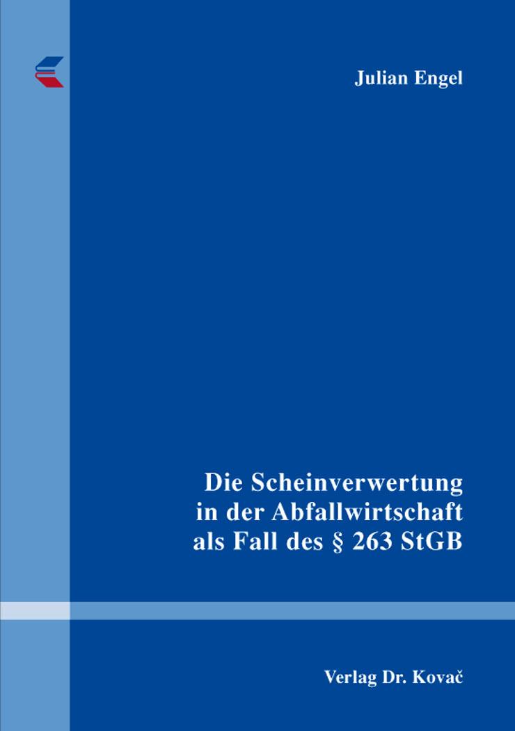 Cover: Die Scheinverwertung in der Abfallwirtschaft als Fall des § 263 StGB