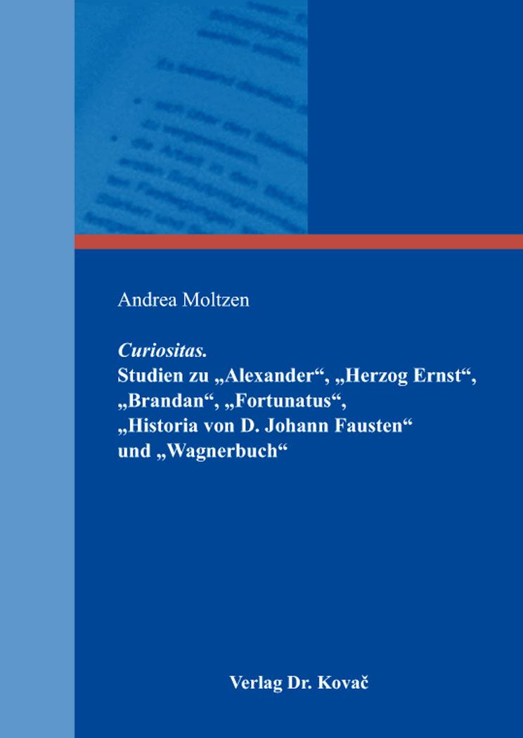 """Cover: Curiositas. Studien zu """"Alexander"""", """"Herzog Ernst"""", """"Brandan"""", """"Fortunatus"""", """"Historia von D. Johann Fausten"""" und """"Wagnerbuch"""""""