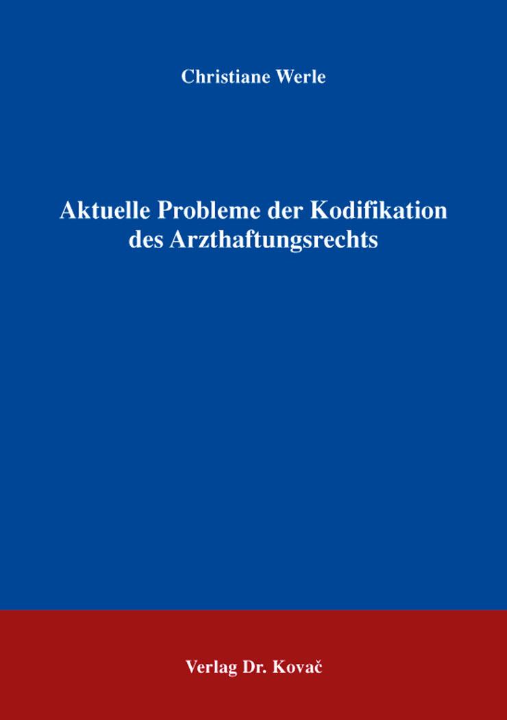 Cover: Aktuelle Probleme der Kodifikation des Arzthaftungsrechts