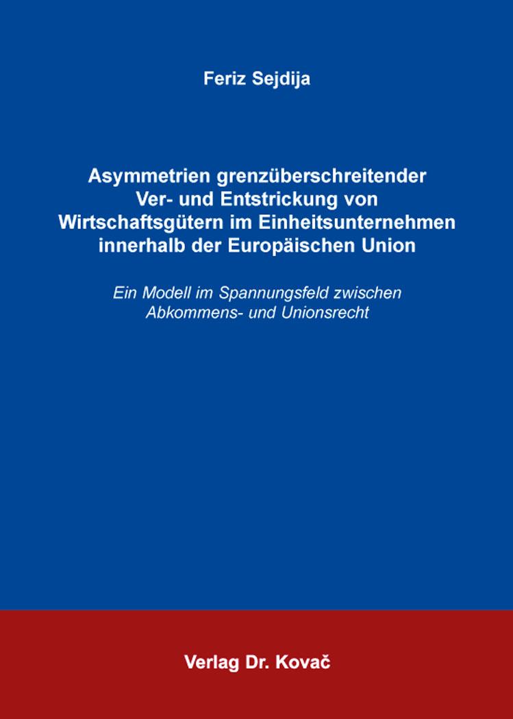 Cover: Asymmetrien grenzüberschreitender Ver- und Entstrickung von Wirtschaftsgütern im Einheitsunternehmen innerhalb der Europäischen Union
