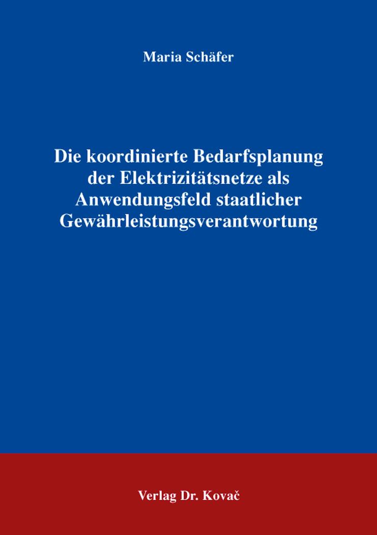 Cover: Die koordinierte Bedarfsplanung der Elektrizitätsnetze als Anwendungsfeld staatlicher Gewährleistungsverantwortung