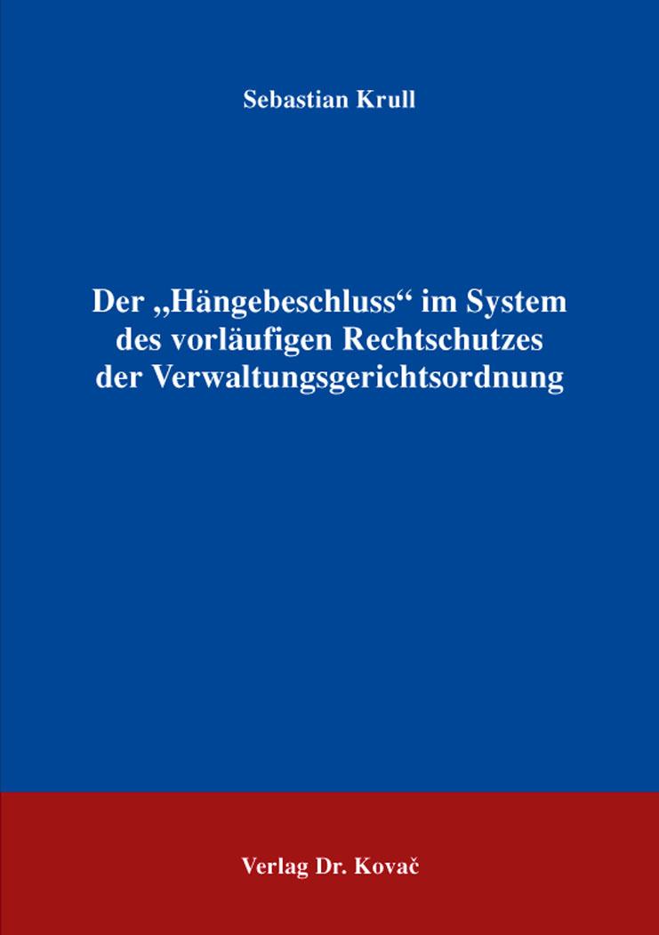"""Cover: Der""""Hängebeschluss"""" im System des vorläufigen Rechtschutzes der Verwaltungsgerichtsordnung"""