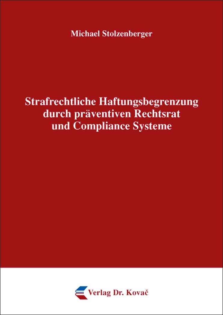 Cover: Strafrechtliche Haftungsbegrenzung durch präventiven Rechtsrat und Compliance Systeme
