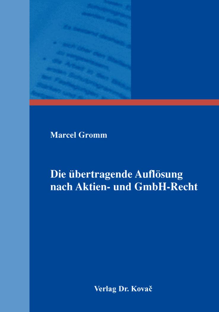 Cover: Die übertragende Auflösung nach Aktien- und GmbH-Recht