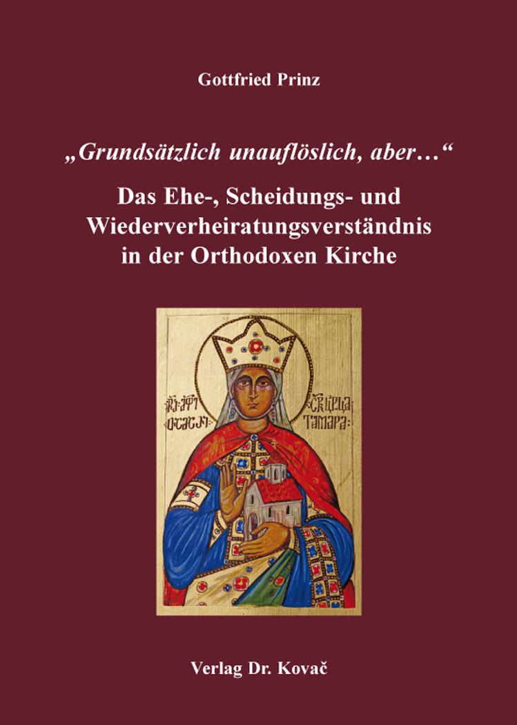 """Cover: """"Grundsätzlich unauflöslich, aber…"""" – Das Ehe-, Scheidungs- und Wiederverheiratungsverständnis in der Orthodoxen Kirche"""