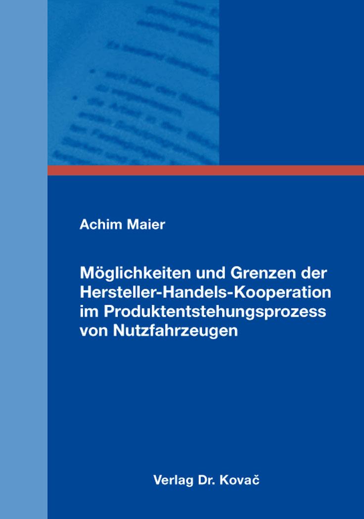 Cover: Möglichkeiten und Grenzen der Hersteller-Handels-Kooperation im Produktentstehungsprozess von Nutzfahrzeugen