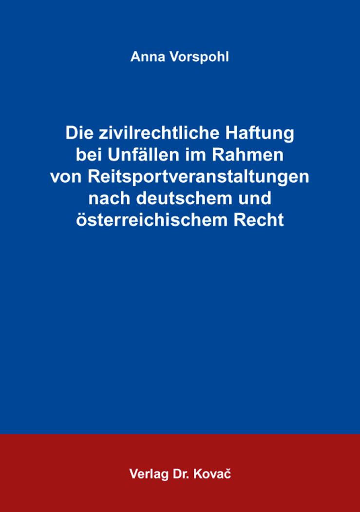 Cover: Die zivilrechtliche Haftung bei Unfällen im Rahmen von Reitsportveranstaltungen nach deutschem und österreichischem Recht