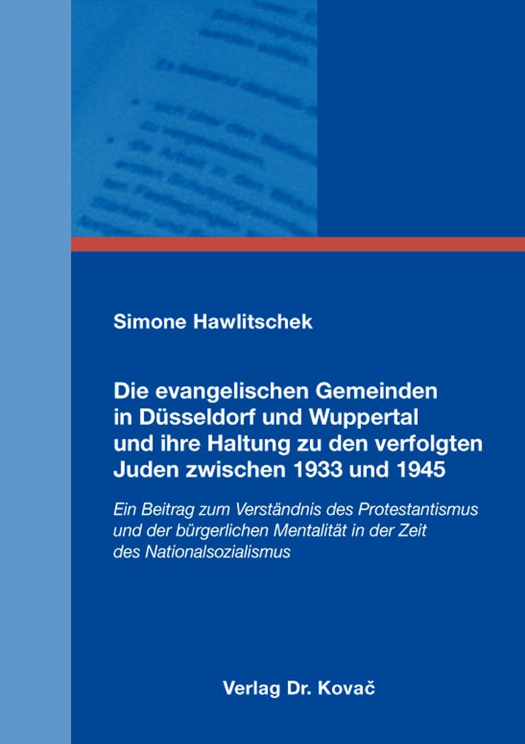 Cover: Die evangelischen Gemeinden in Düsseldorf und Wuppertal und ihre Haltung zu den verfolgten Juden zwischen 1933 und 1945
