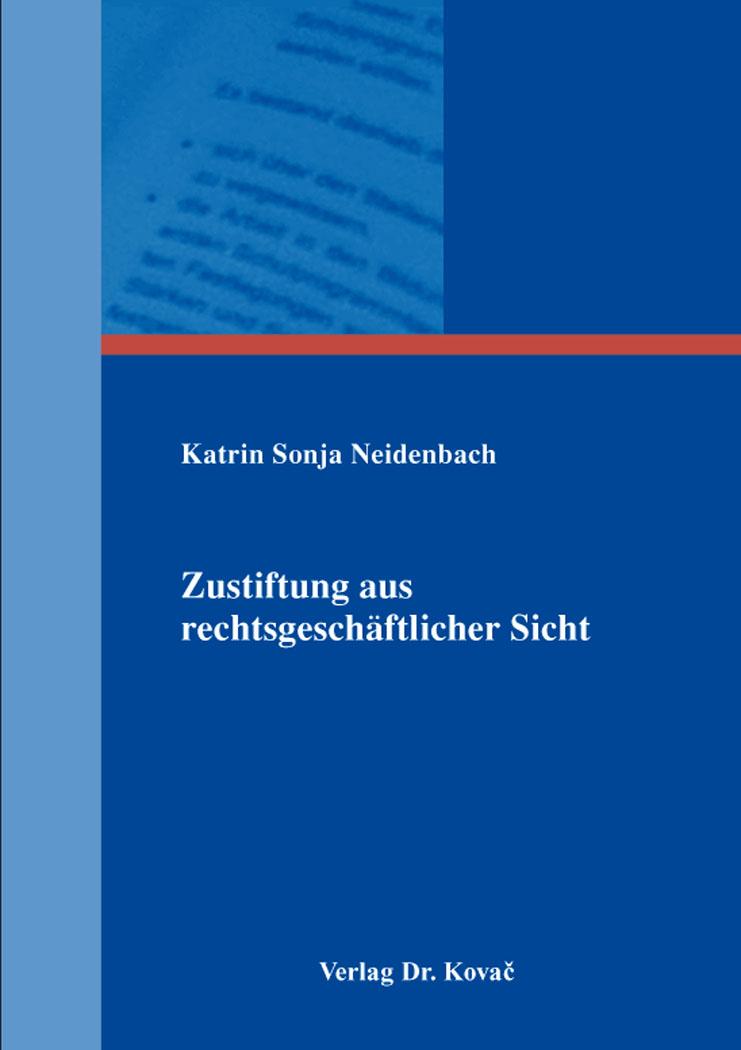 Cover: Zustiftung aus rechtsgeschäftlicher Sicht