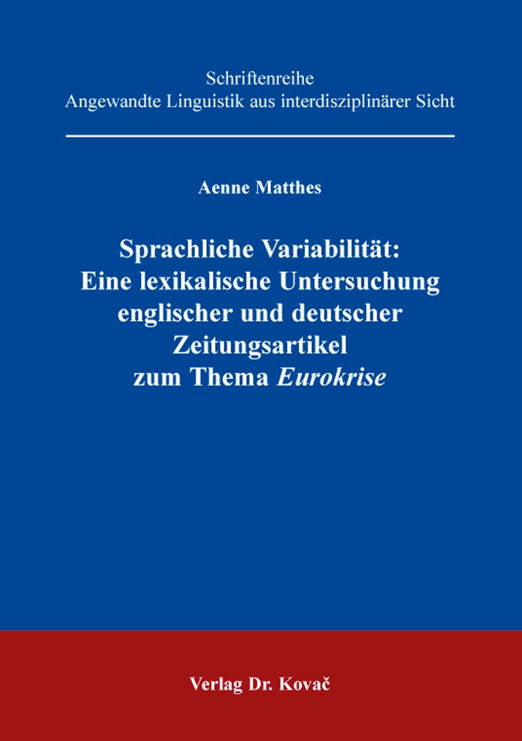 Cover: Sprachliche Variabilität: Eine lexikalische Untersuchung englischer und deutscher Zeitungsartikel zum Thema Eurokrise