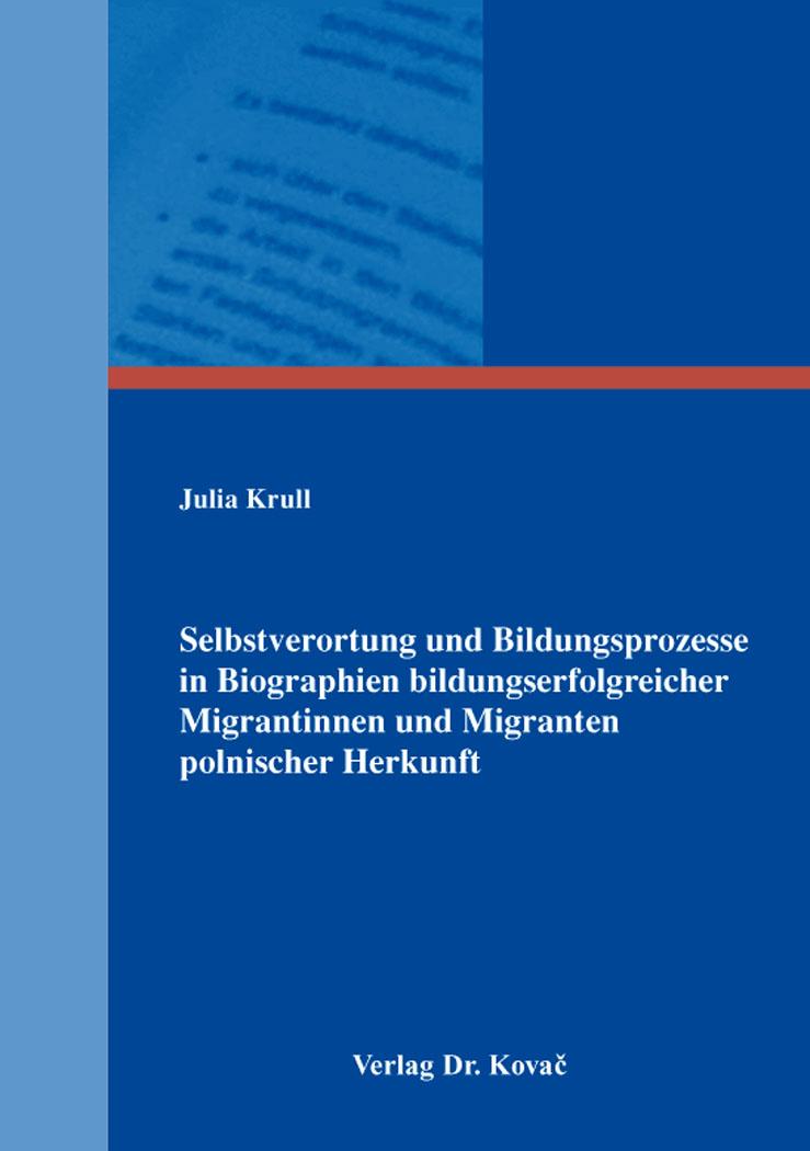 Cover: Selbstverortung und Bildungsprozesse in Biographien bildungserfolgreicher Migrantinnen und Migranten polnischer Herkunft