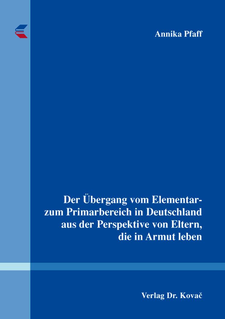 Cover: Der Übergang vom Elementar- zum Primarbereich in Deutschland aus der Perspektive von Eltern, die in Armut leben