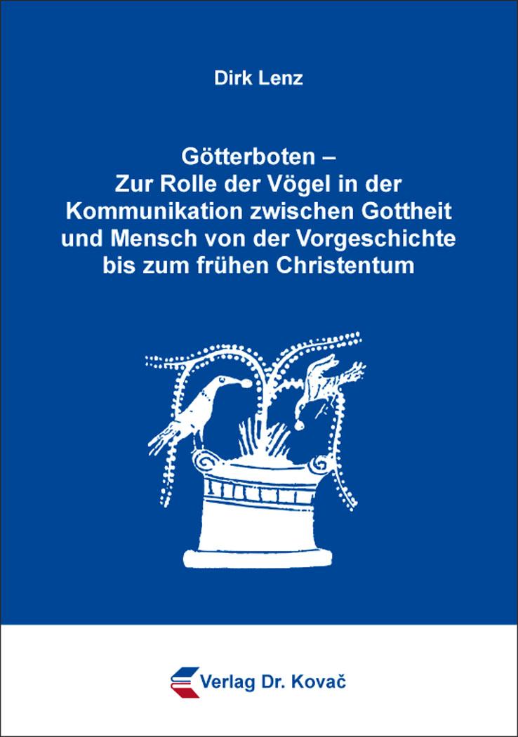 Cover: Götterboten – Zur Rolle der Vögel in der Kommunikation zwischen Gottheit und Mensch von der Vorgeschichte bis zum frühen Christentum