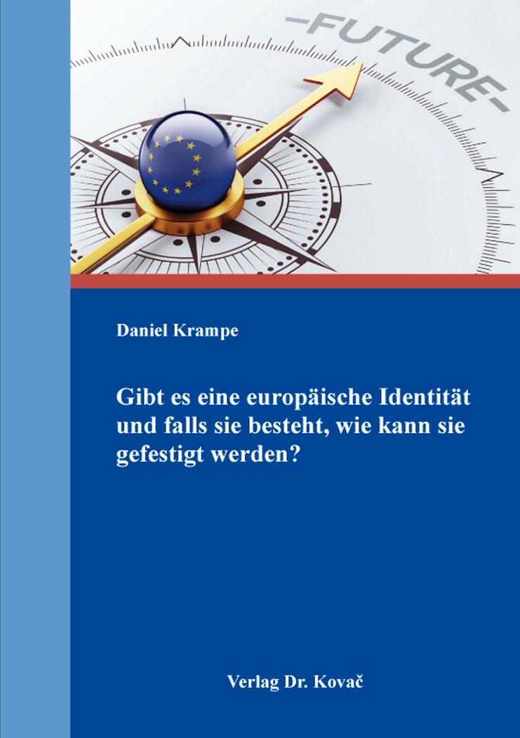 Cover: Gibt es eine europäische Identität und falls sie besteht, wie kann sie gefestigt werden?