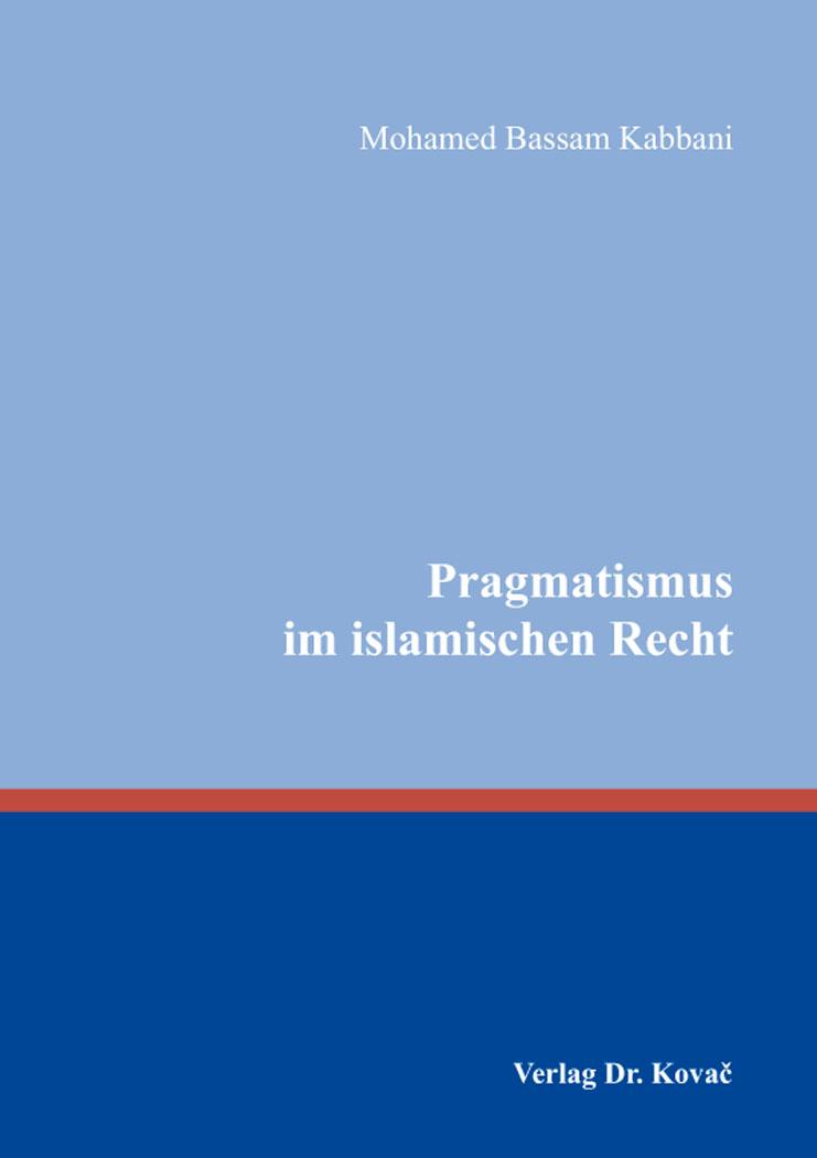 Cover: Pragmatismus im islamischen Recht