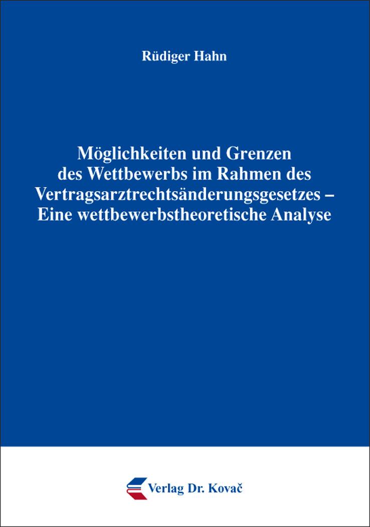Cover: Möglichkeiten und Grenzen des Wettbewerbs im Rahmen des Vertragsarztrechtsänderungsgesetzes – Eine wettbewerbstheoretische Analyse