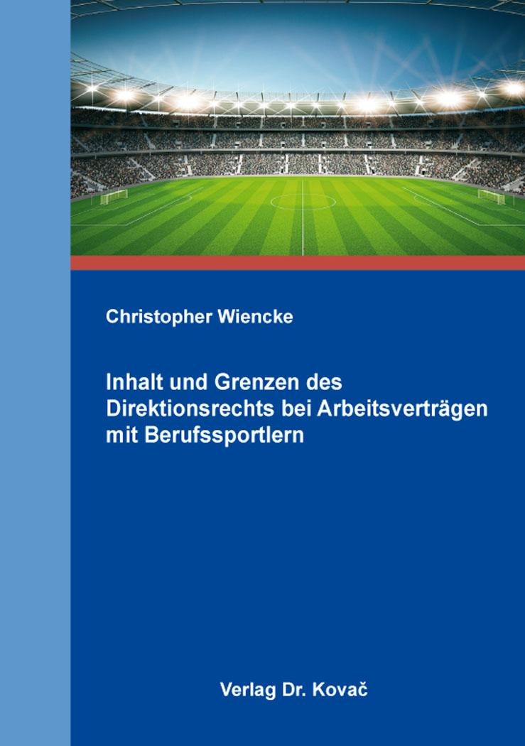 Cover: Inhalt und Grenzen des Direktionsrechts bei Arbeitsverträgen mit Berufssportlern
