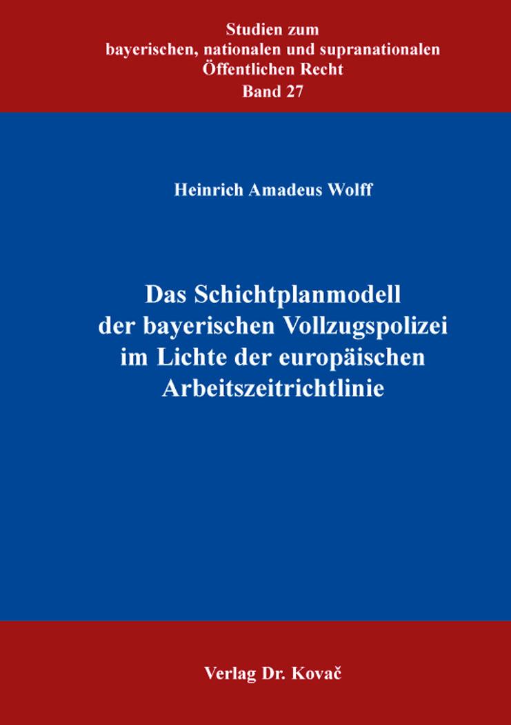 Cover: Das Schichtplanmodell der bayerischen Vollzugspolizei im Lichte der europäischen Arbeitszeitrichtlinie