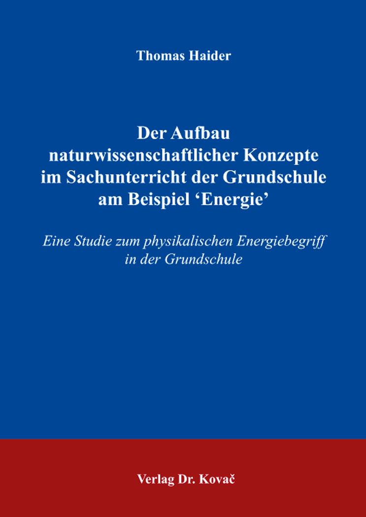 Cover: Der Aufbau naturwissenschaftlicher Konzepte im Sachunterricht der Grundschule am Beispiel 'Energie'