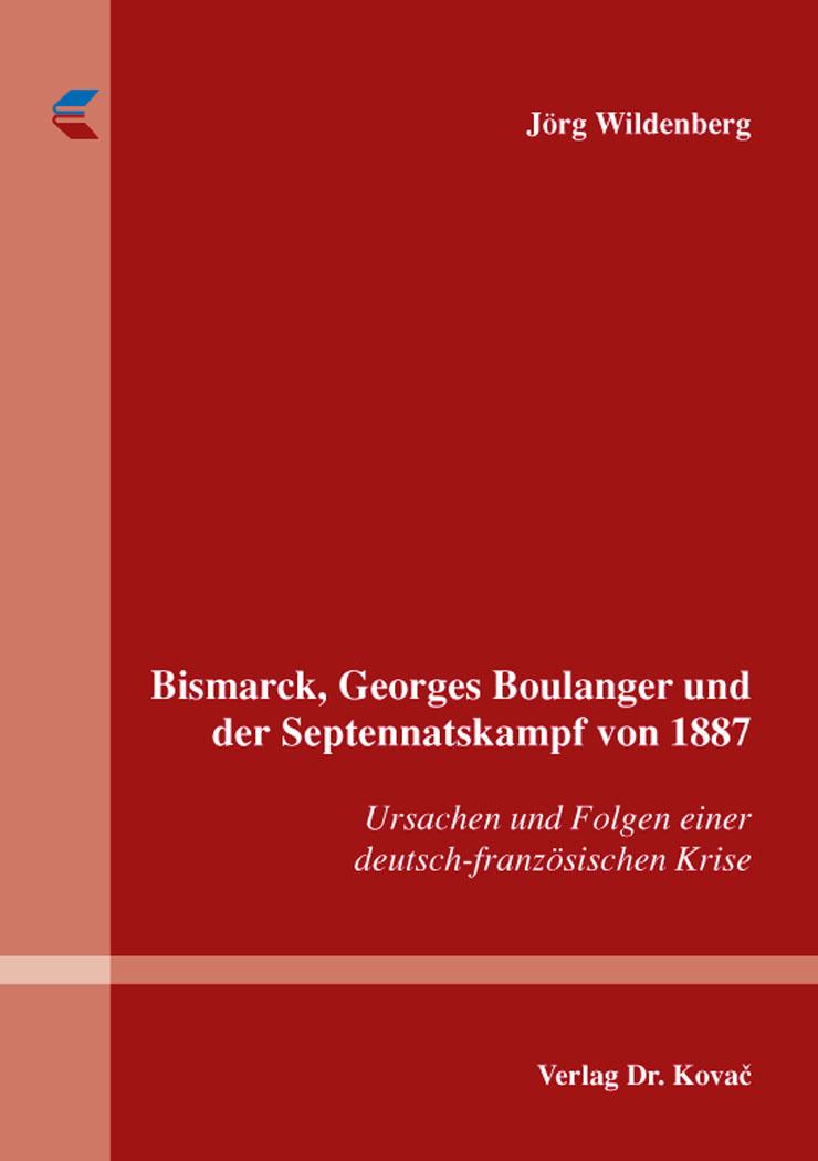 Cover: Bismarck, Georges Boulanger und der Septennatskampf von 1887