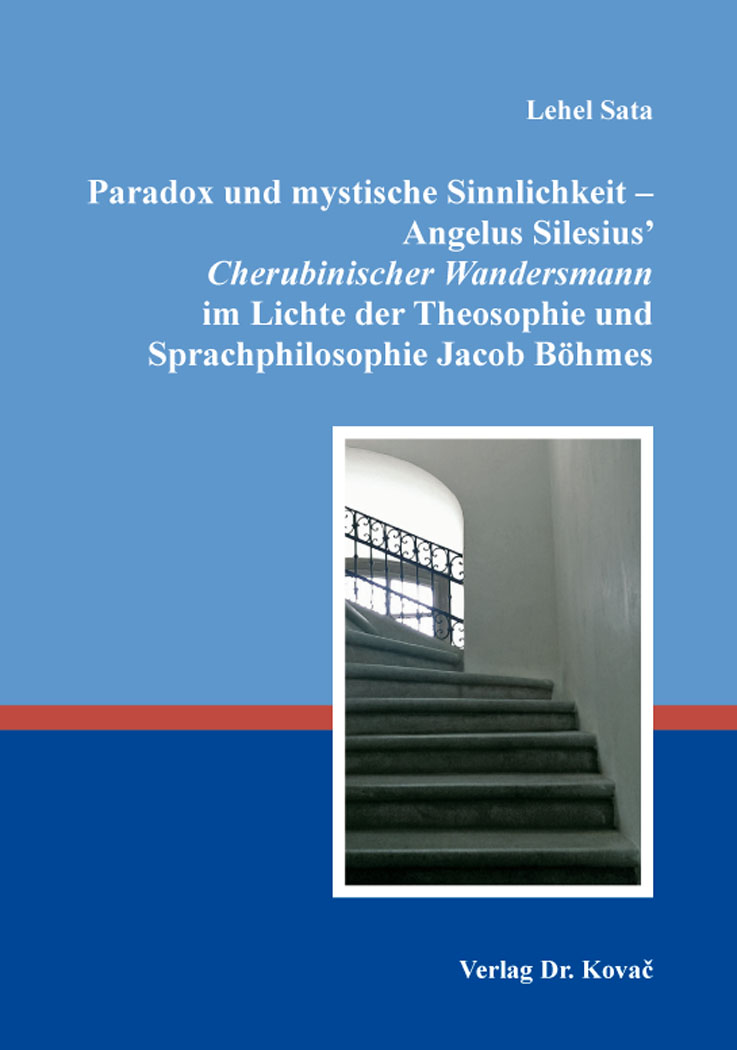 Cover: Paradox und mystische Sinnlichkeit – Angelus Silesius' Cherubinischer Wandersmann im Lichte der Theosophie und Sprachphilosophie Jacob Böhmes