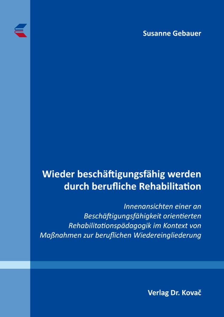 Cover: Wieder beschäftigungsfähig werden durch berufliche Rehabilitation