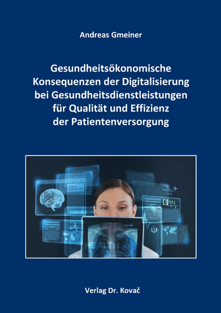Cover: Gesundheitsökonomische Konsequenzen der Digitalisierung bei Gesundheitsdienstleistungen für Qualität und Effizienz der Patientenversorgung
