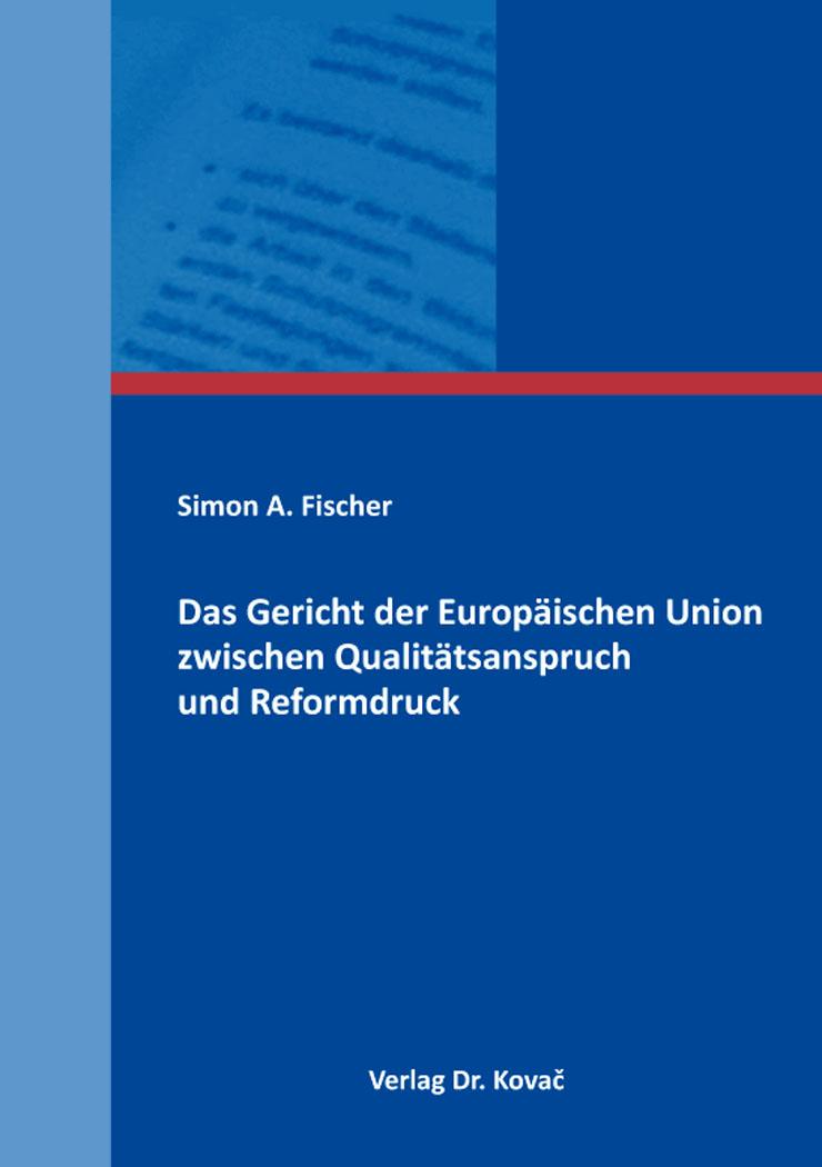 Cover: Das Gericht der Europäischen Union zwischen Qualitätsanspruch und Reformdruck